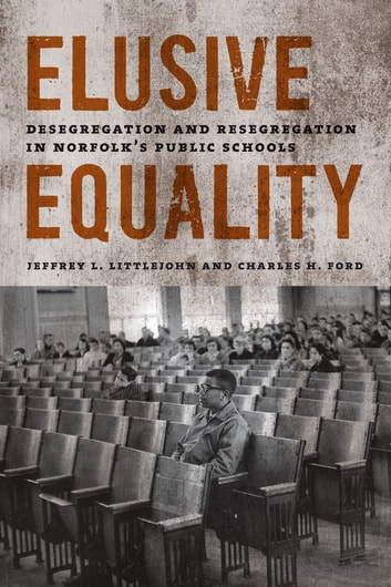Elusive Equality - Desegregation and Resegregation in Norfolk's Public Schools ebook by Jeffrey L. Littlejohn,Charles H. Ford