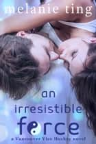 An Irresistible Force ebook by Melanie Ting