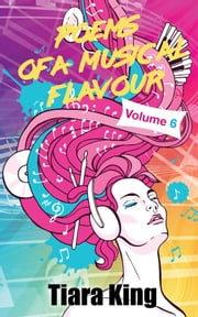 Poems Of A Musical Flavour - Volume 6 ebook by Tiara King