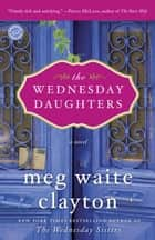 The Wednesday Daughters ebook by Meg Waite Clayton