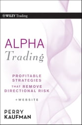 Alpha Trading - Profitable Strategies That Remove Directional Risk ebook by Perry J. Kaufman