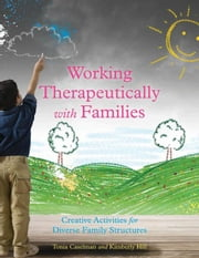 Working Therapeutically with Families: Creative Activities for Diverse Family Structures ebook by Hill, Kimberly