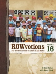 ROWvotions Volume 16 - The devotional book of Rivers of the World ebook by Ben Mathes with Karin Clack