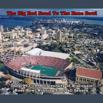 The Big Red Road To The Rose Bowl: The 1993-94 University of Wisconsin Rose Bowl Winning Football Season audiobook by Brian Manthey