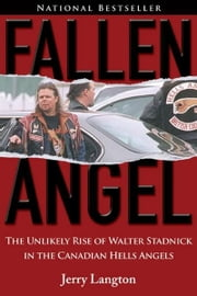 Fallen Angel: The Unlikely Rise of Walter Stadnick and the Canadian Hells Angels ebook by Langton, Jerry