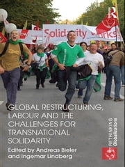 Global Restructuring, Labour and the Challenges for Transnational Solidarity ebook by Andreas Bieler,Ingemar Lindberg