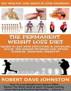 The Permanent Weight Loss Diet ebook by Robert Dave Johnston