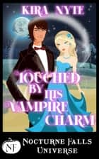 Touched By His Vampire Charm - A Nocturne Falls Universe story ebook by