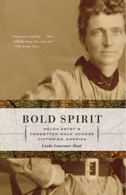 Bold Spirit - Helga Estby's Forgotten Walk Across Victorian America ebook by Linda Lawrence Hunt