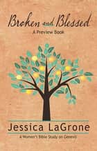 Broken and Blessed - Preview Book - How God Used One Imperfect Family to Change the World ebook by Jessica LaGrone