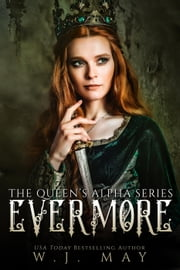 Evermore - The Queen's Alpha Series, #4 ebook by W.J. May