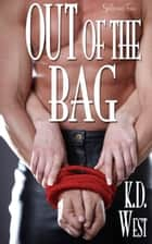 Out of the Bag: A Kinky New Adult Erotic Romance (mild bondage, pegging) ebook by K.D. West