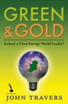 Green & Gold: Ireland as a Clean Energy World Leader ebook by John Travers
