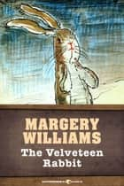 The Velveteen Rabbit ebook by Margery Williams, William Nicholson