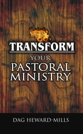 Transform Your Pastoral Ministry ebook by Dag Heward-Mills