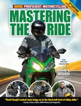 Mastering the Ride - More Proficient Motorcycling, 2nd Edition ebook by David L. Hough