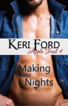 Making Her Nights - An Apple Trail Novella, #4 ebook by Keri Ford