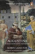 Augustine - Conversions and Confessions ebook by Robin Lane Fox
