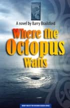 Where the Octopus Waits ebook by Barry Brailsford