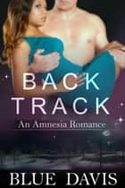 Backtrack: An Amnesia Romance ebook by Blue Davis