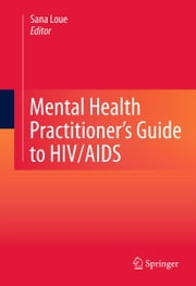 Mental Health Practitioner's Guide to HIV/AIDS ebook by Sana Loue