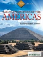 Early Civilizations of the Americas ebook by Britannica Educational Publishing, Michael Anderson