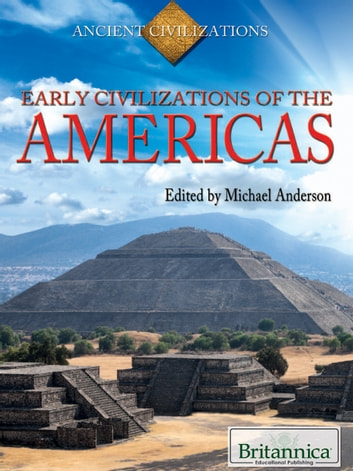 Early Civilizations of the Americas ebook by Britannica Educational Publishing