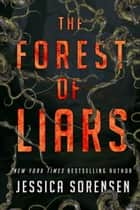 The Forest of Liars - The Forest of Liars, #1 ebook by Jessica Sorensen