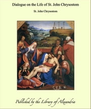 Dialogue on the Life of St. John Chrysostom ebook by St. John Chrysostom