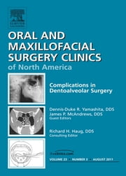 Dento-Alveolar Complications, An Issue of Oral and Maxillofacial Surgery Clinics ebook by Dennis-Duke R. Yamashita,James P. McAndrews