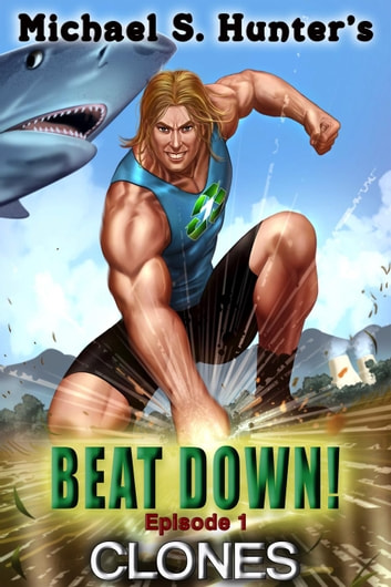 Clones - Beat Down, #1 ebook by Michael S. Hunter