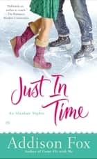 Just In Time - An Alaskan Nights Novel 電子書籍 by Addison Fox