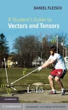 A Student's Guide to Vectors and Tensors ebook by Daniel Fleisch