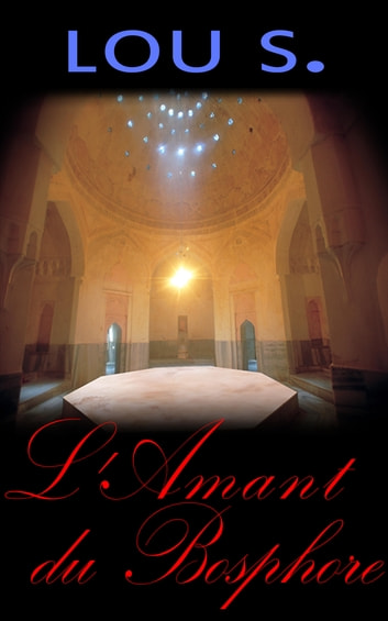 L'Amant du Bosphore ebook by Lou S.
