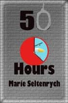 50 Hours ebook by Marie Seltenrych