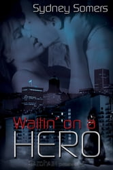 Waitin' on a Hero ebook by Sydney Somers