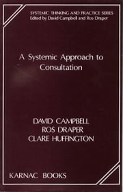 A Systemic Approach to Consultation ebook by David Campbell,Ros Draper,Clare Huffington