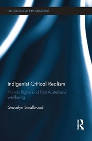 Indigenist Critical Realism - Human Rights and First Australians' Wellbeing ebook by Gracelyn Smallwood