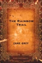 The Rainbow Trail ekitaplar by Zane Grey