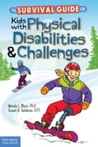 The Survival Guide for Kids with Physical Disabilities and Challenges ebook by Wendy L. Moss, Ph.D., Susan A. Taddonio,...