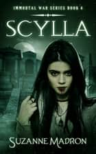 Scylla: Immortal War Series Book 4 ebook by Suzanne Madron