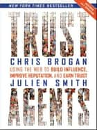 Trust Agents - Using the Web to Build Influence, Improve Reputation, and Earn Trust ebook by Chris Brogan, Julien Smith