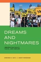 Dreams and Nightmares - Immigration Policy, Youth, and Families ebook by Marjorie S. Zatz, Nancy Rodriguez