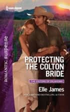 Protecting the Colton Bride - A Protector Hero Romance ebook by Elle James