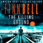 Killing Ground, The - A gripping psychological thriller, an unputdownable serial killer crime mystery with a shocking twist. audiobook by Finn Bell