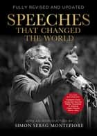 Speeches That Changed the World ebook by Simon Sebag Montefiore, Quercus