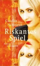 Riskantes Spiel ebook by Carolin Schairer