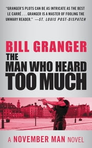 The Man Who Heard Too Much ebook by Bill Granger