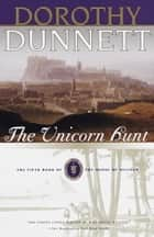 The Unicorn Hunt - Book Five of the House of Niccolo ebook by Dorothy Dunnett