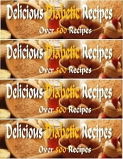 Delicious Diabetic Recipes - Over 500 Yummy Recipes ebook by Eric Spencer